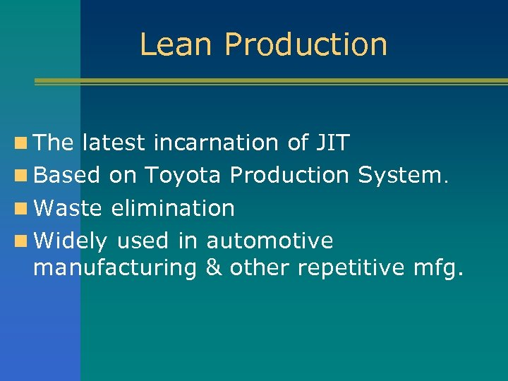 Lean Production n The latest incarnation of JIT n Based on Toyota Production System.