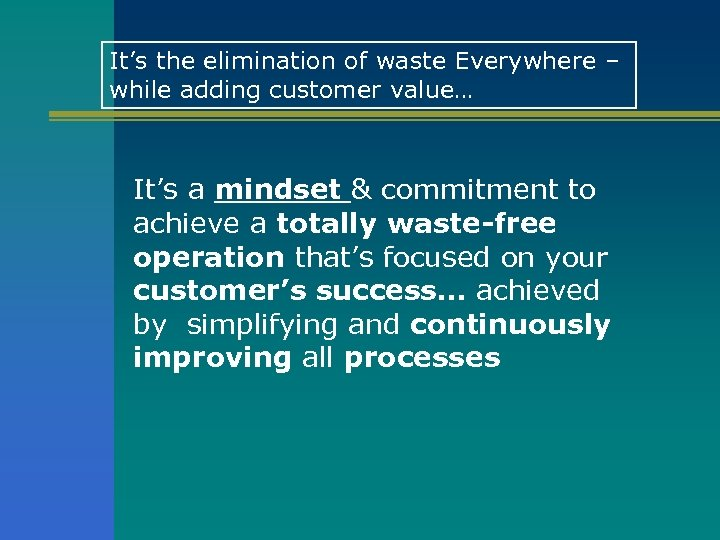 It's the elimination of waste Everywhere – while adding customer value… It's a mindset