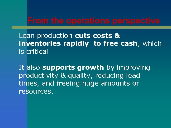 From the operations perspective Lean production cuts costs & inventories rapidly to free cash,