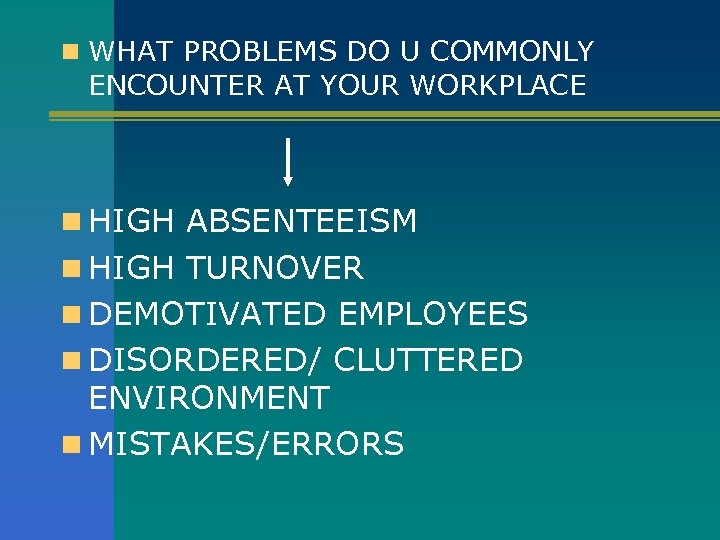 n WHAT PROBLEMS DO U COMMONLY ENCOUNTER AT YOUR WORKPLACE n HIGH ABSENTEEISM n