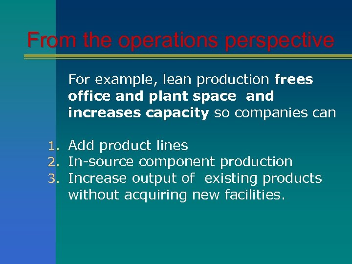 From the operations perspective For example, lean production frees office and plant space and