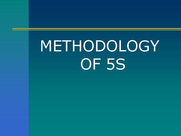 METHODOLOGY OF 5 S