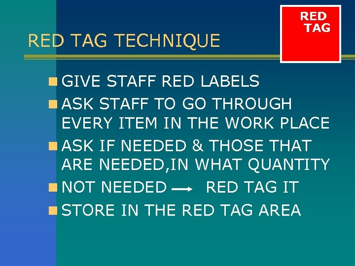 RED TAG TECHNIQUE RED TAG n GIVE STAFF RED LABELS n ASK STAFF TO