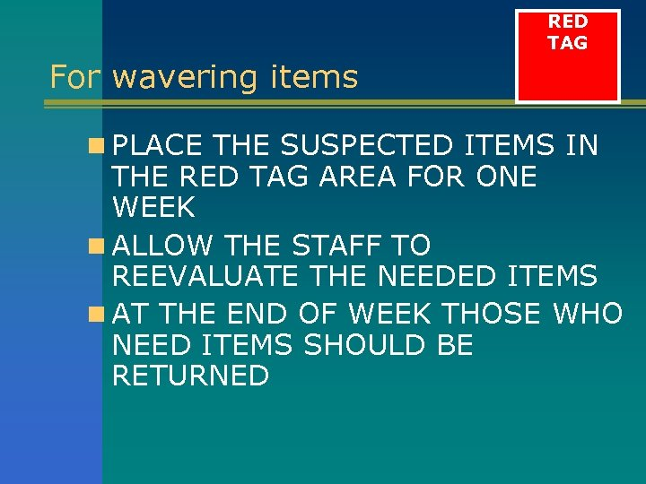 RED TAG For wavering items n PLACE THE SUSPECTED ITEMS IN THE RED TAG