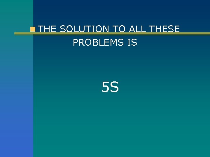 n THE SOLUTION TO ALL THESE PROBLEMS IS 5 S