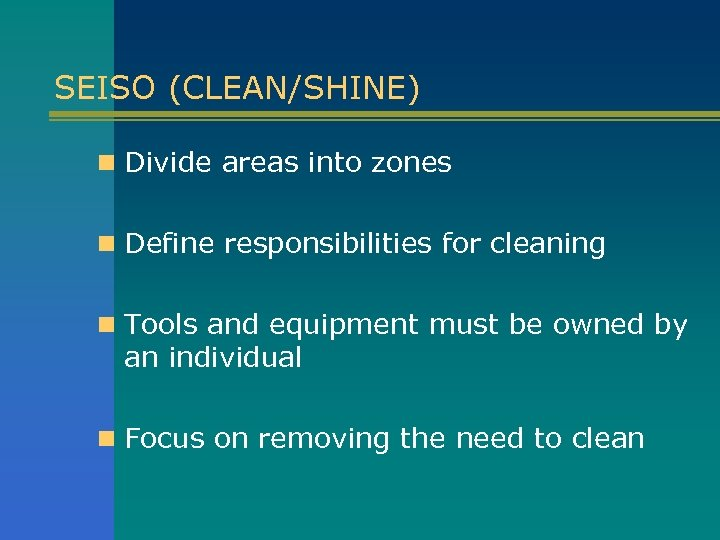 SEISO (CLEAN/SHINE) n Divide areas into zones n Define responsibilities for cleaning n Tools