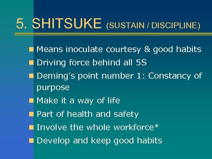 5. SHITSUKE (SUSTAIN / DISCIPLINE) n Means inoculate courtesy & good habits n Driving