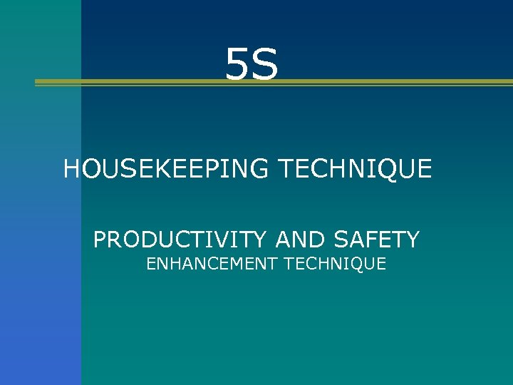 5 S HOUSEKEEPING TECHNIQUE PRODUCTIVITY AND SAFETY ENHANCEMENT TECHNIQUE