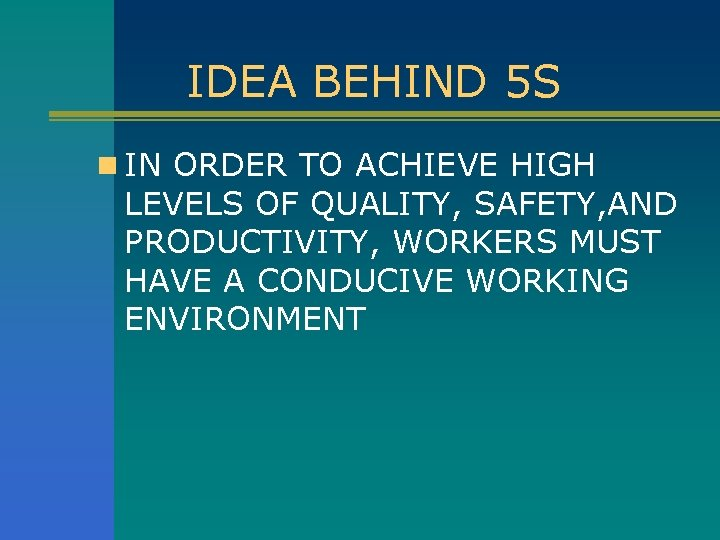 IDEA BEHIND 5 S n IN ORDER TO ACHIEVE HIGH LEVELS OF QUALITY, SAFETY,