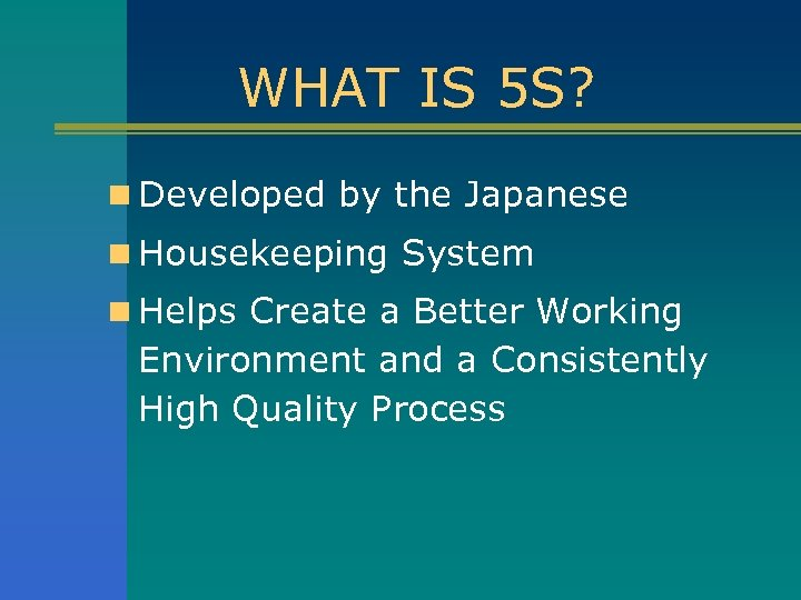 WHAT IS 5 S? n Developed by the Japanese n Housekeeping System n Helps
