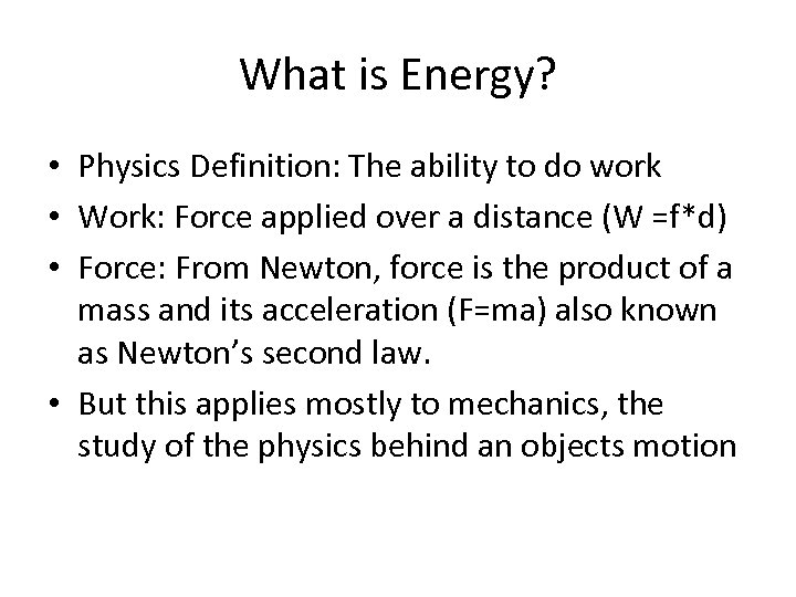 What is Energy? • Physics Definition: The ability to do work • Work: Force