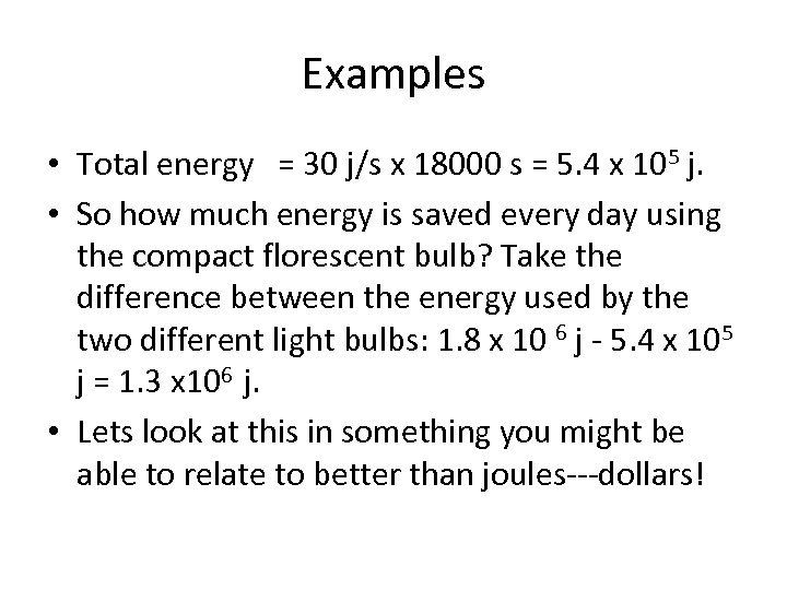 Examples • Total energy = 30 j/s x 18000 s = 5. 4 x