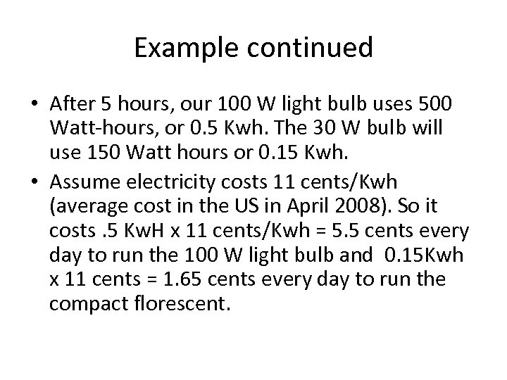 Example continued • After 5 hours, our 100 W light bulb uses 500 Watt-hours,