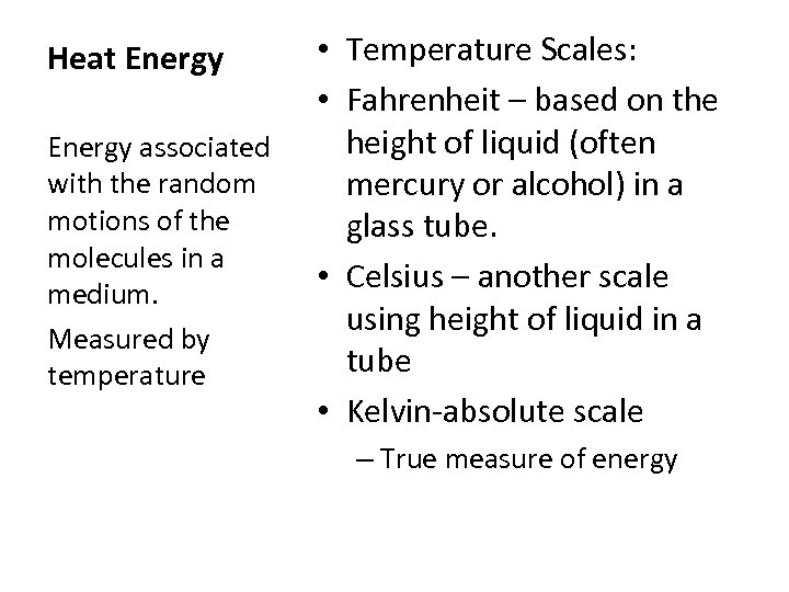 Heat Energy associated with the random motions of the molecules in a medium. Measured