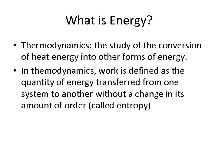 What is Energy? • Thermodynamics: the study of the conversion of heat energy into