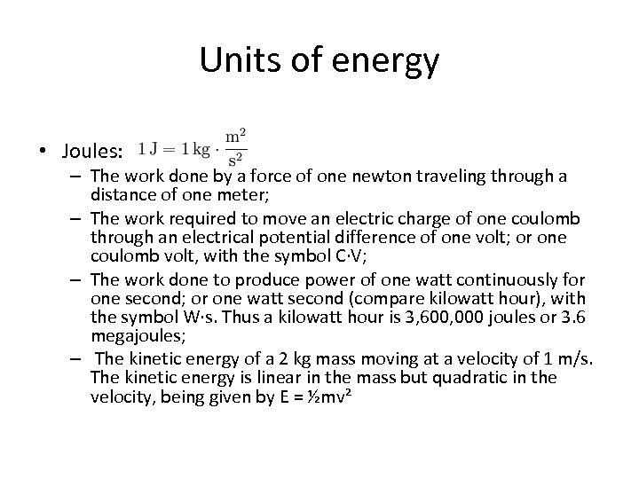 Units of energy • Joules: – The work done by a force of one