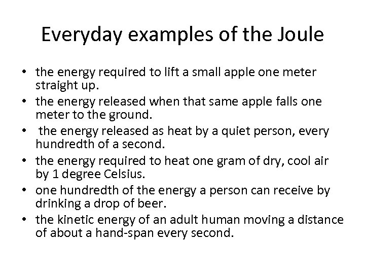 Everyday examples of the Joule • the energy required to lift a small apple