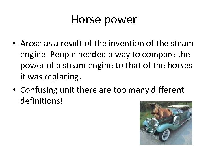 Horse power • Arose as a result of the invention of the steam engine.