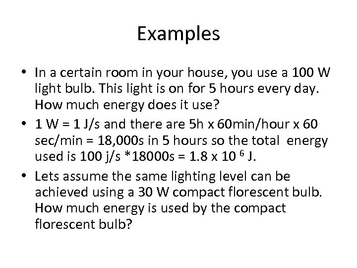Examples • In a certain room in your house, you use a 100 W