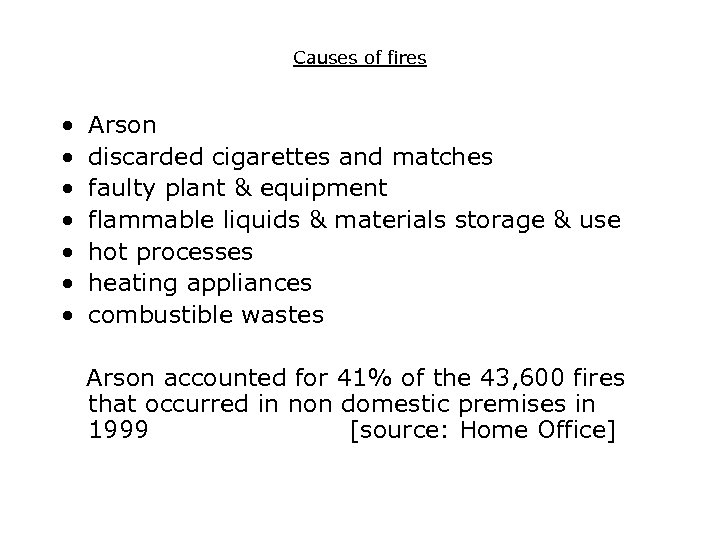 Causes of fires • • Arson discarded cigarettes and matches faulty plant & equipment