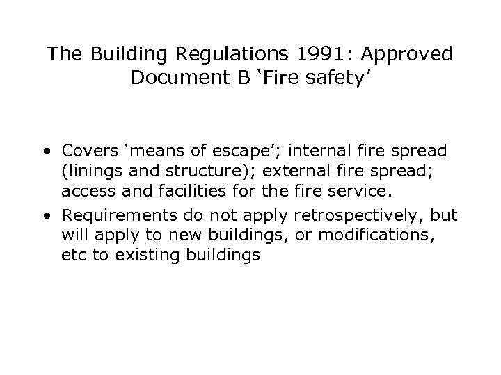 The Building Regulations 1991: Approved Document B 'Fire safety' • Covers 'means of escape';