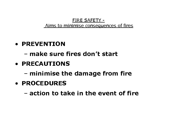 FIRE SAFETY Aims to minimise consequences of fires • PREVENTION – make sure fires