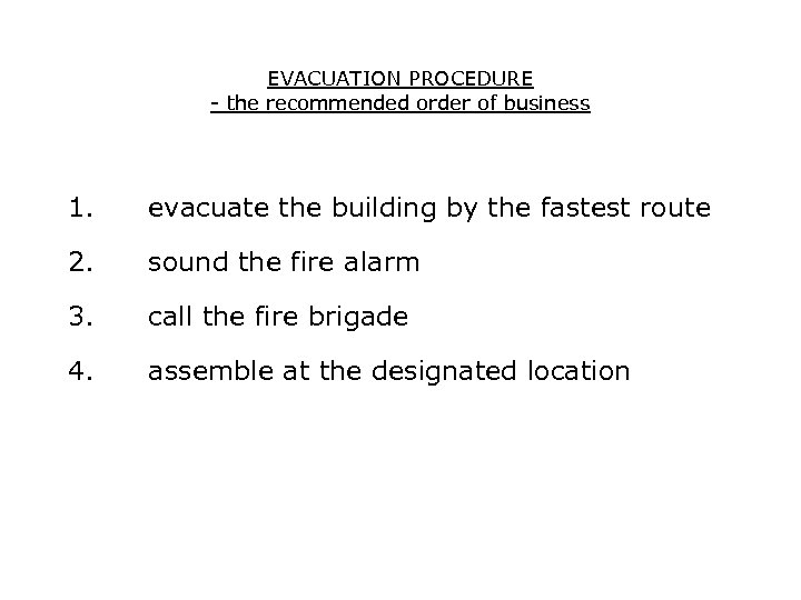 EVACUATION PROCEDURE - the recommended order of business 1. evacuate the building by the