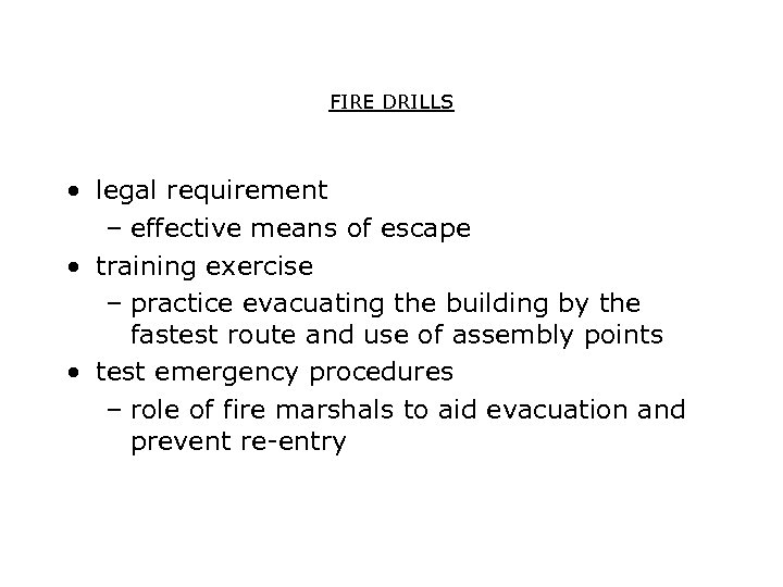 FIRE DRILLS • legal requirement – effective means of escape • training exercise –