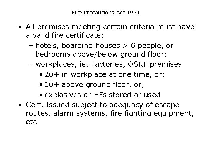 Fire Precautions Act 1971 • All premises meeting certain criteria must have a valid