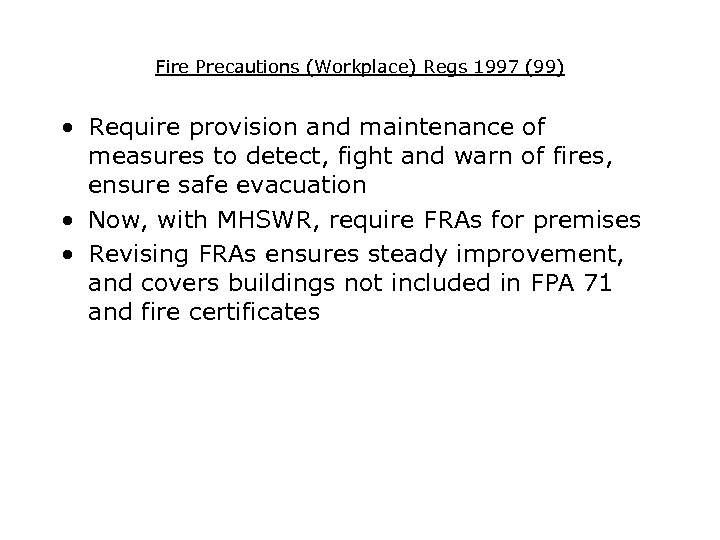 Fire Precautions (Workplace) Regs 1997 (99) • Require provision and maintenance of measures to