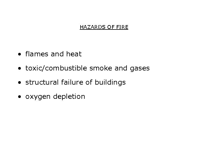 HAZARDS OF FIRE • flames and heat • toxic/combustible smoke and gases • structural
