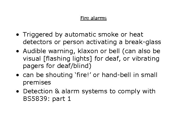 Fire alarms • Triggered by automatic smoke or heat detectors or person activating a