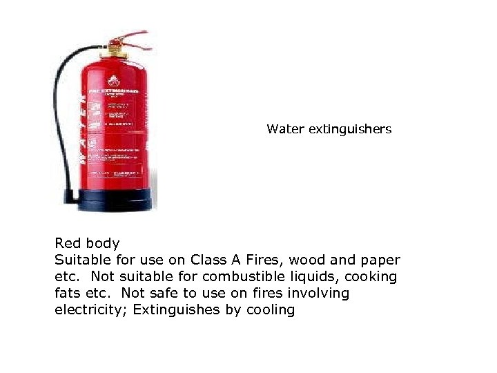 Water extinguishers Red body Suitable for use on Class A Fires, wood and paper