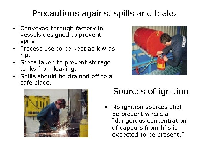 Precautions against spills and leaks • Conveyed through factory in vessels designed to prevent