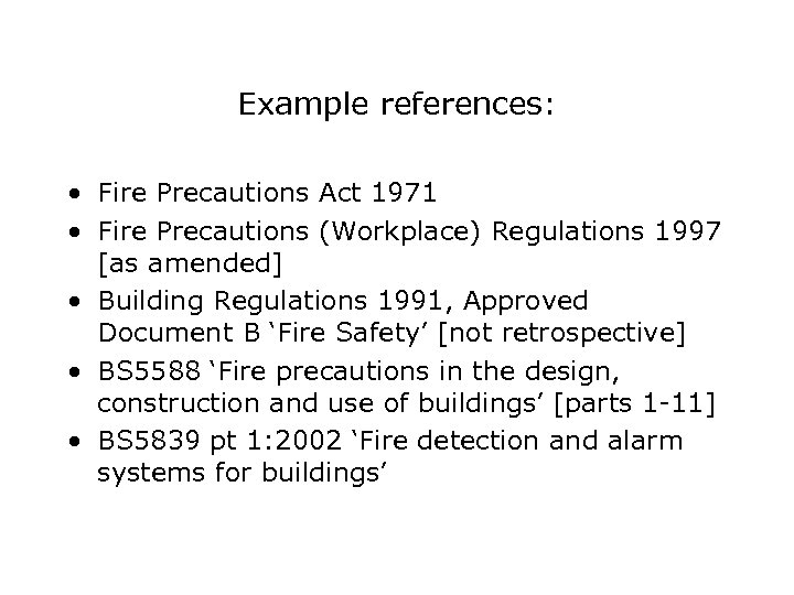 Example references: • Fire Precautions Act 1971 • Fire Precautions (Workplace) Regulations 1997 [as