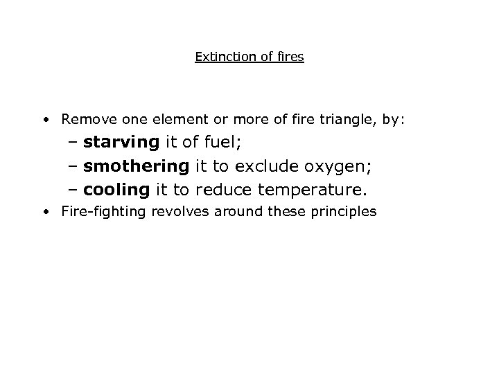 Extinction of fires • Remove one element or more of fire triangle, by: –