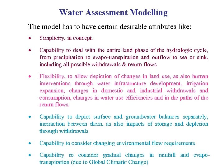 Water Assessment Modelling The model has to have certain desirable attributes like: · Simplicity,