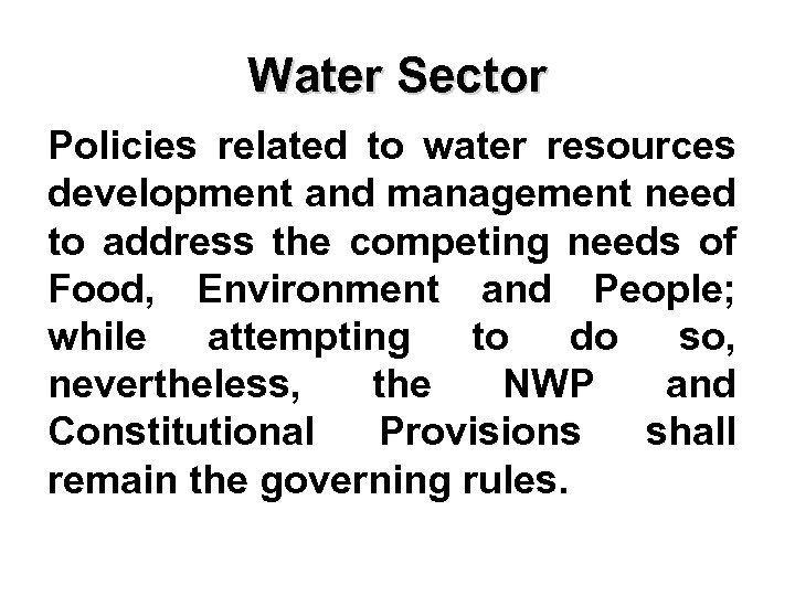 Water Sector Policies related to water resources development and management need to address the