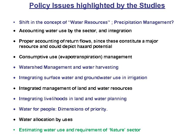 """Policy Issues highlighted by the Studies • Shift in the concept of """"Water Resources"""""""