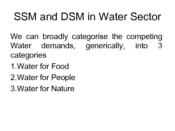 SSM and DSM in Water Sector We can broadly categorise the competing Water demands,
