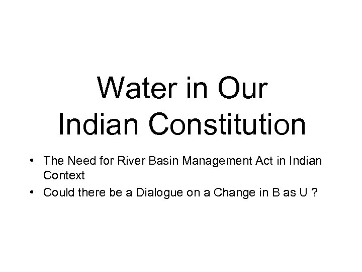 Water in Our Indian Constitution • The Need for River Basin Management Act in
