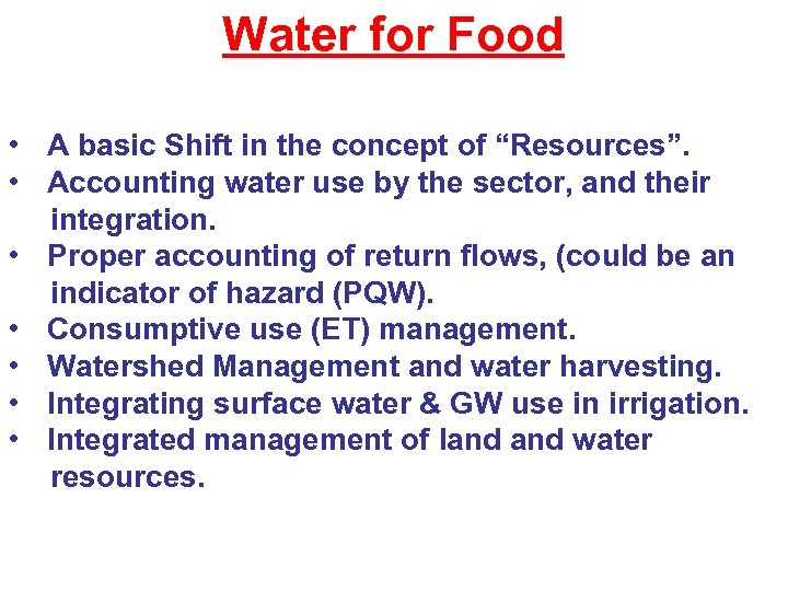 "Water for Food • A basic Shift in the concept of ""Resources"". • Accounting"