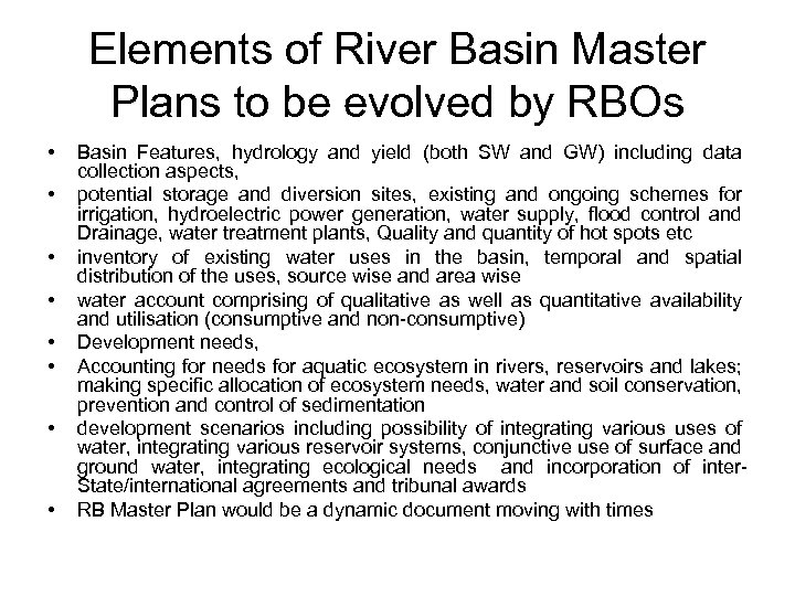 Elements of River Basin Master Plans to be evolved by RBOs • • Basin