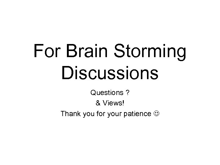 For Brain Storming Discussions Questions ? & Views! Thank you for your patience