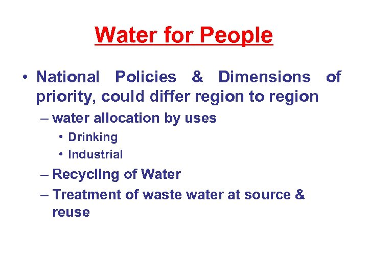 Water for People • National Policies & Dimensions of priority, could differ region to