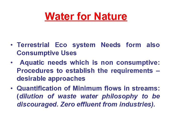 Water for Nature • Terrestrial Eco system Needs form also Consumptive Uses • Aquatic