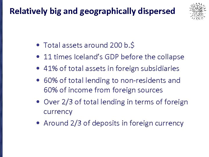 Relatively big and geographically dispersed • • Total assets around 200 b. $ 11