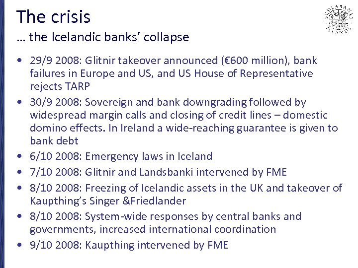 The crisis … the Icelandic banks' collapse • 29/9 2008: Glitnir takeover announced (€