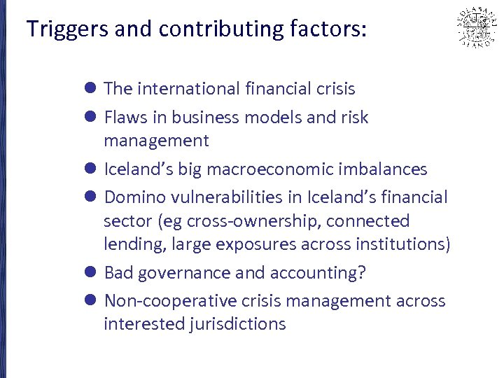 Triggers and contributing factors: l The international financial crisis l Flaws in business models