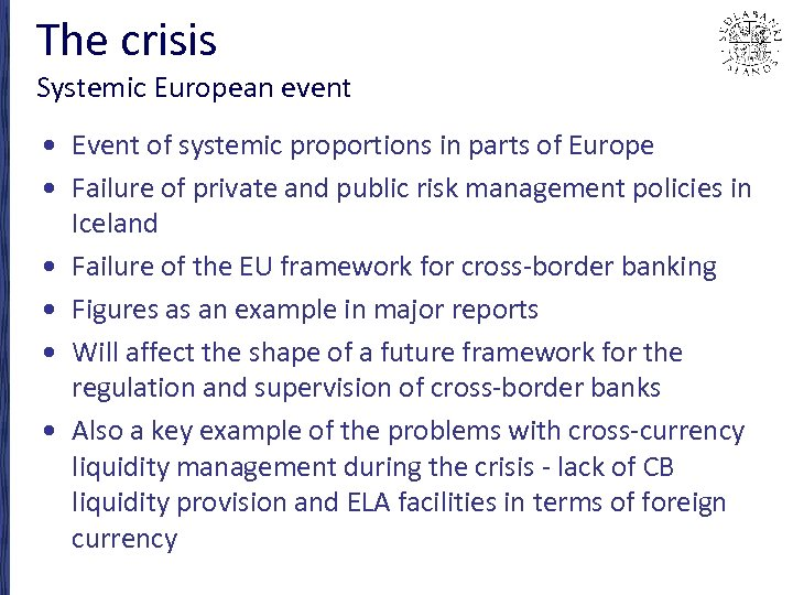 The crisis Systemic European event • Event of systemic proportions in parts of Europe